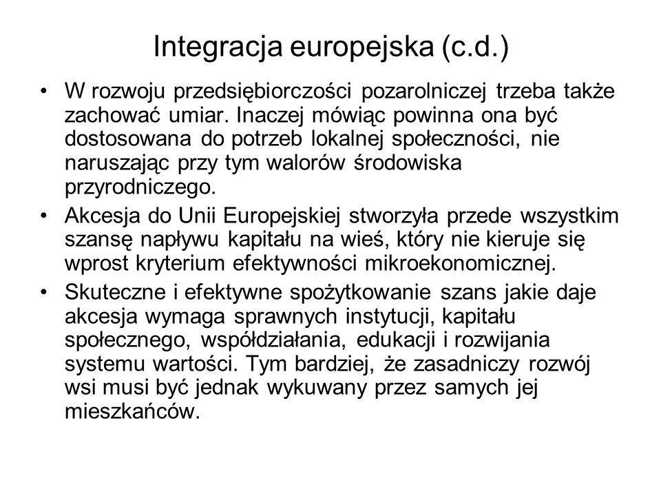 Integracja europejska (c.d.) W rozwoju przedsiębiorczości pozarolniczej trzeba także zachować umiar. Inaczej mówiąc powinna ona być dostosowana do pot