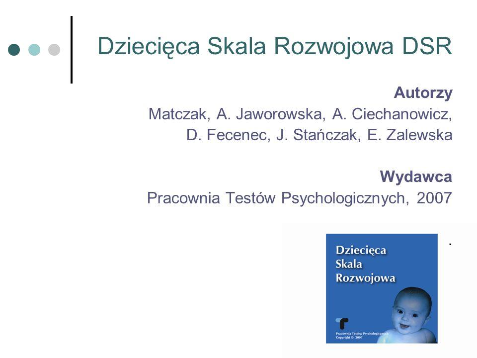 Dziecięca Skala Rozwojowa DSR Autorzy Matczak, A. Jaworowska, A. Ciechanowicz, D. Fecenec, J. Stańczak, E. Zalewska Wydawca Pracownia Testów Psycholog