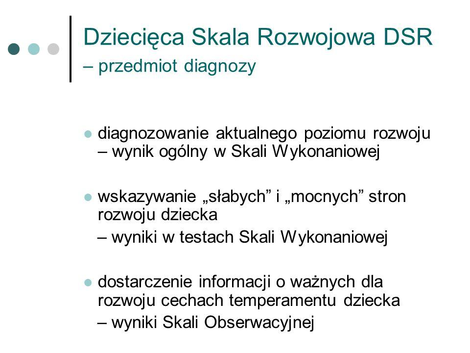 Dziecięca Skala Rozwojowa DSR – przedmiot diagnozy diagnozowanie aktualnego poziomu rozwoju – wynik ogólny w Skali Wykonaniowej wskazywanie słabych i