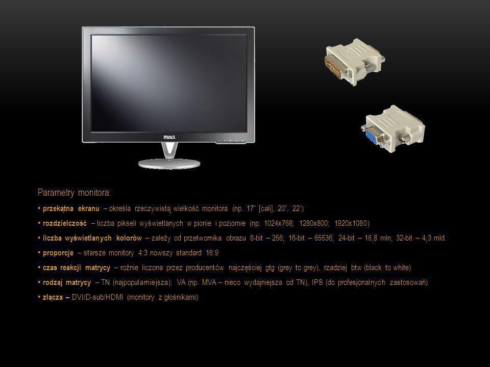 Parametry monitora: przekątna ekranu – określa rzeczywistą wielkość monitora (np. 17 [cali], 20, 22) rozdzielczość – liczba pikseli wyświetlanych w pi