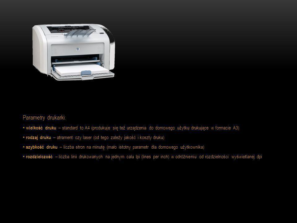 Parametry drukarki: wielkość druku – standard to A4 (produkuje się też urządzenia do domowego użytku drukujące w formacie A3) rodzaj druku – atrament