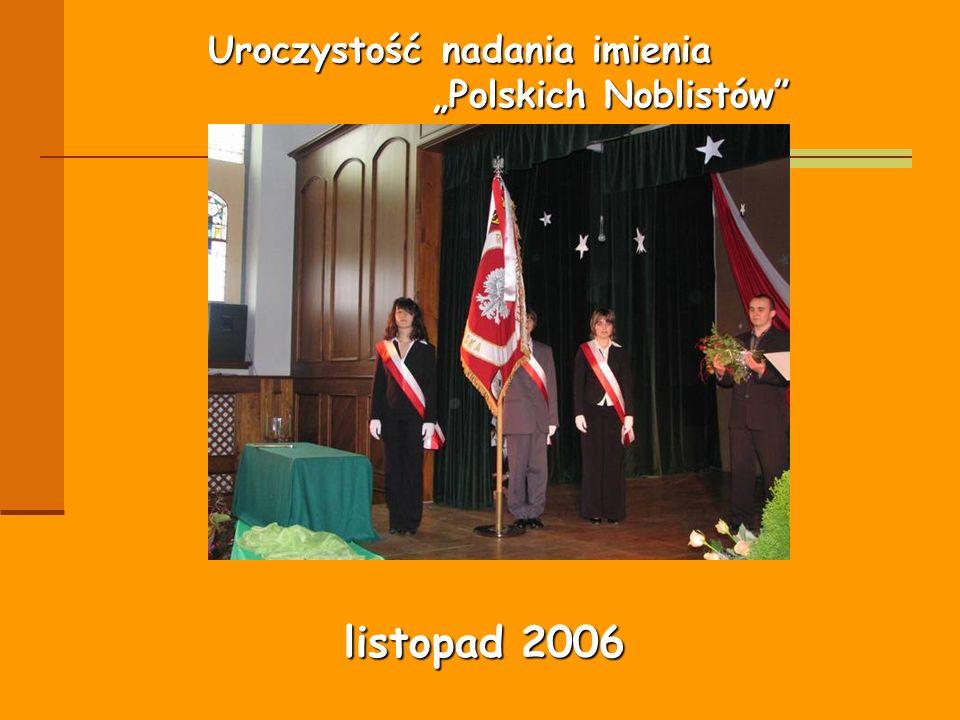 Uroczystość nadania imienia Polskich Noblistów listopad 2006