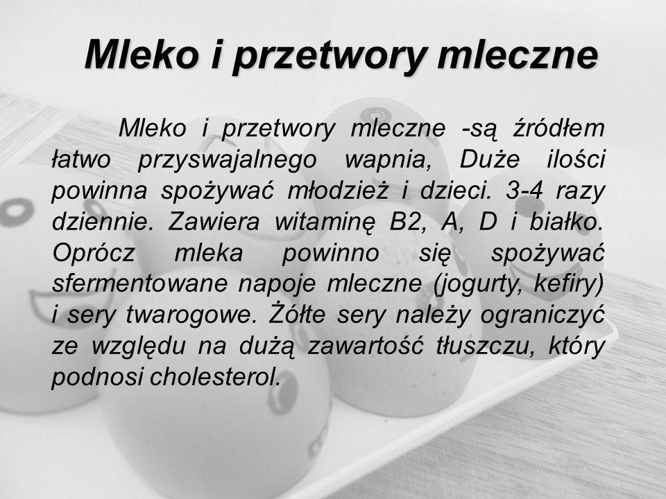 Mleko i przetwory mleczne Mleko i przetwory mleczne -są źródłem łatwo przyswajalnego wapnia, Duże ilości powinna spożywać młodzież i dzieci. 3-4 razy