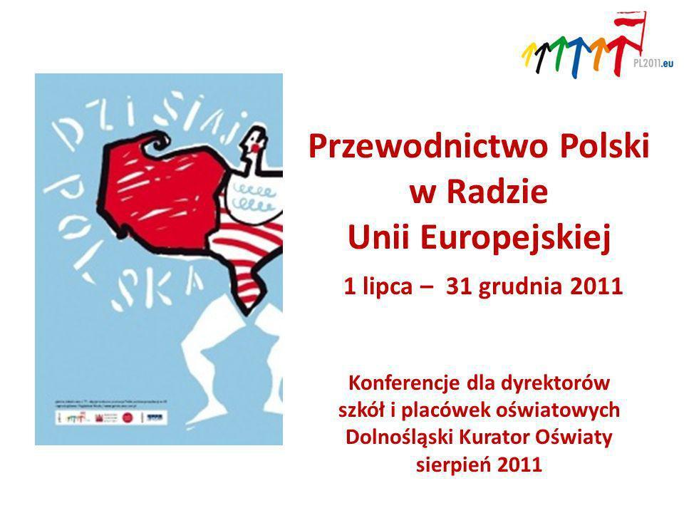 Przewodnictwo Polski w Radzie Unii Europejskiej 1 lipca – 31 grudnia 2011 Konferencje dla dyrektorów szkół i placówek oświatowych Dolnośląski Kurator Oświaty sierpień 2011