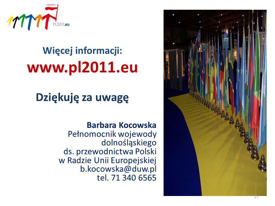 Więcej informacji: www.pl2011.eu Dziękuję za uwagę Barbara Kocowska Pełnomocnik wojewody dolnośląskiego ds.