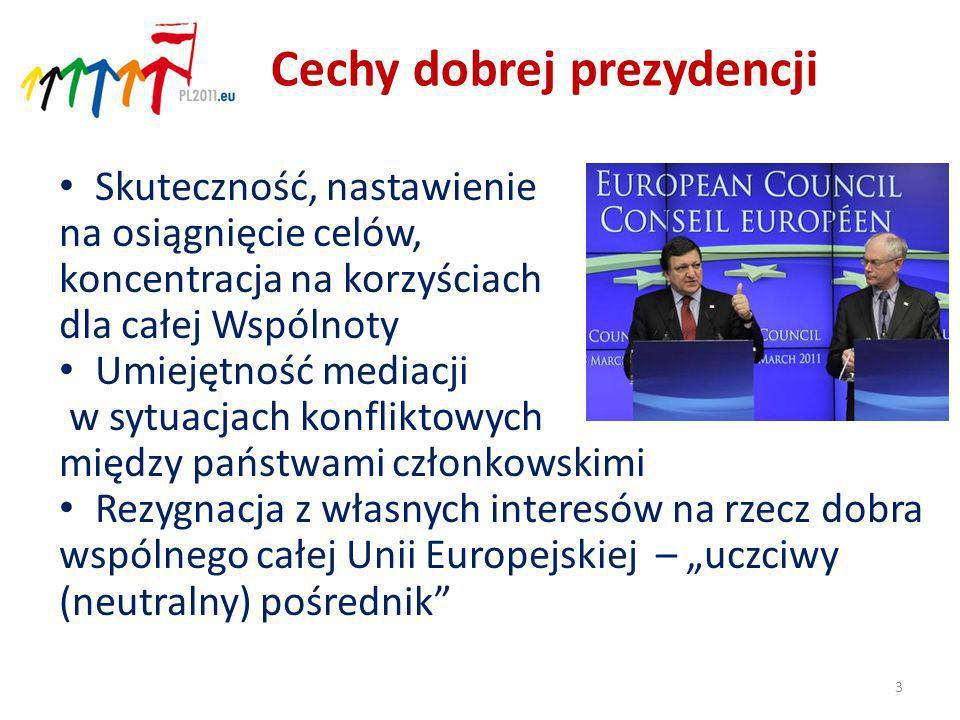 Skuteczność, nastawienie na osiągnięcie celów, koncentracja na korzyściach dla całej Wspólnoty Umiejętność mediacji w sytuacjach konfliktowych między państwami członkowskimi Rezygnacja z własnych interesów na rzecz dobra wspólnego całej Unii Europejskiej – uczciwy (neutralny) pośrednik 3 Cechy dobrej prezydencji