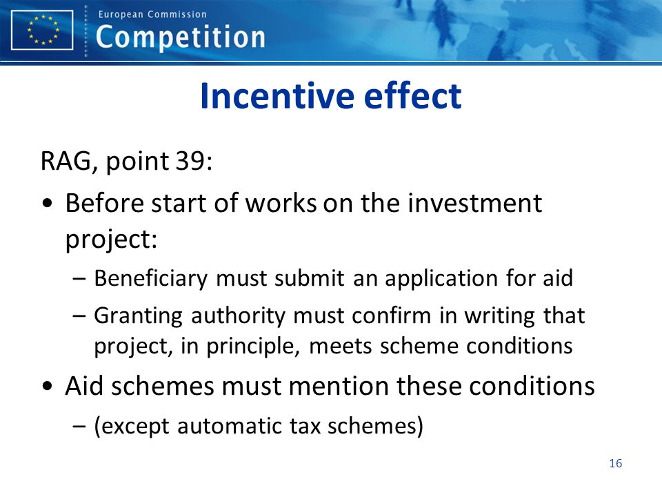 Incentive effect RAG, point 39: Before start of works on the investment project: –Beneficiary must submit an application for aid –Granting authority m