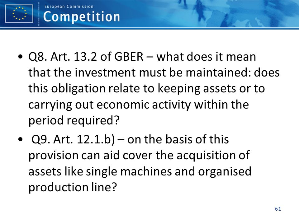 Q8. Art. 13.2 of GBER – what does it mean that the investment must be maintained: does this obligation relate to keeping assets or to carrying out eco