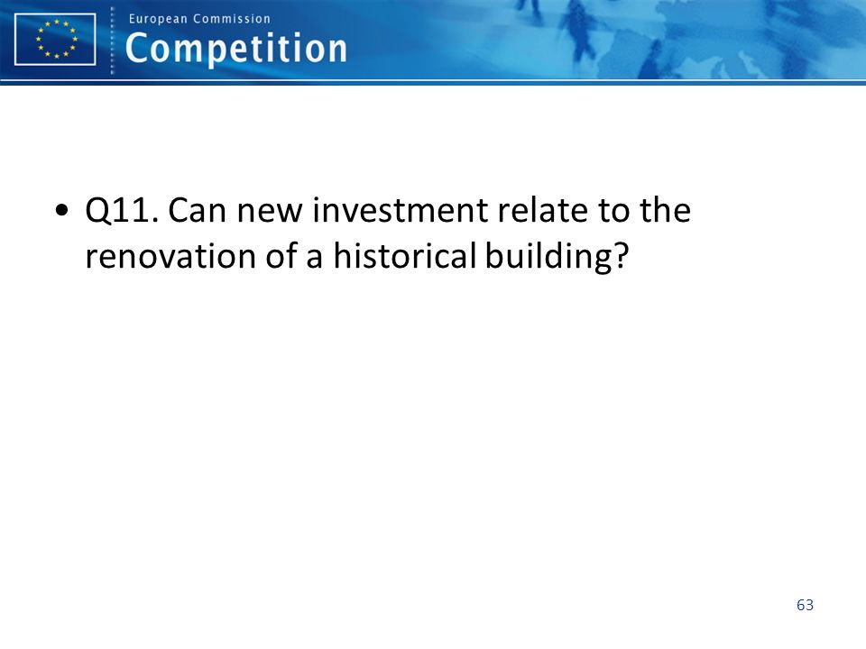 Q11. Can new investment relate to the renovation of a historical building? 63