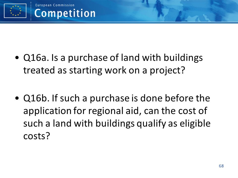 Q16a. Is a purchase of land with buildings treated as starting work on a project? Q16b. If such a purchase is done before the application for regional