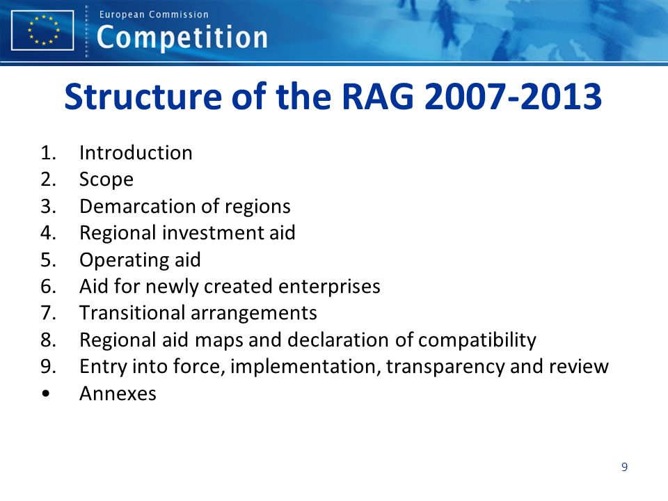 Structure of the RAG 2007-2013 1.Introduction 2.Scope 3.Demarcation of regions 4.Regional investment aid 5.Operating aid 6.Aid for newly created enter