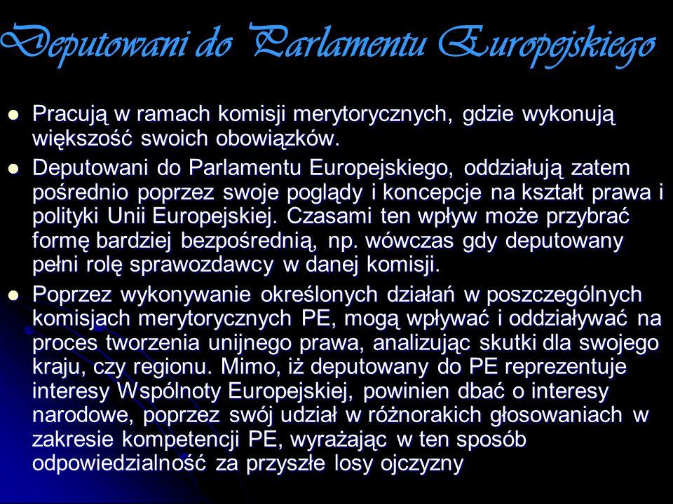 Deputowani do Parlamentu Europejskiego Pracują w ramach komisji merytorycznych, gdzie wykonują większość swoich obowiązków. Pracują w ramach komisji m