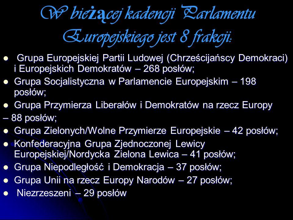 W bie żą cej kadencji Parlamentu Europejskiego jest 8 frakcji: Grupa Europejskiej Partii Ludowej (Chrześcijańscy Demokraci) i Europejskich Demokratów