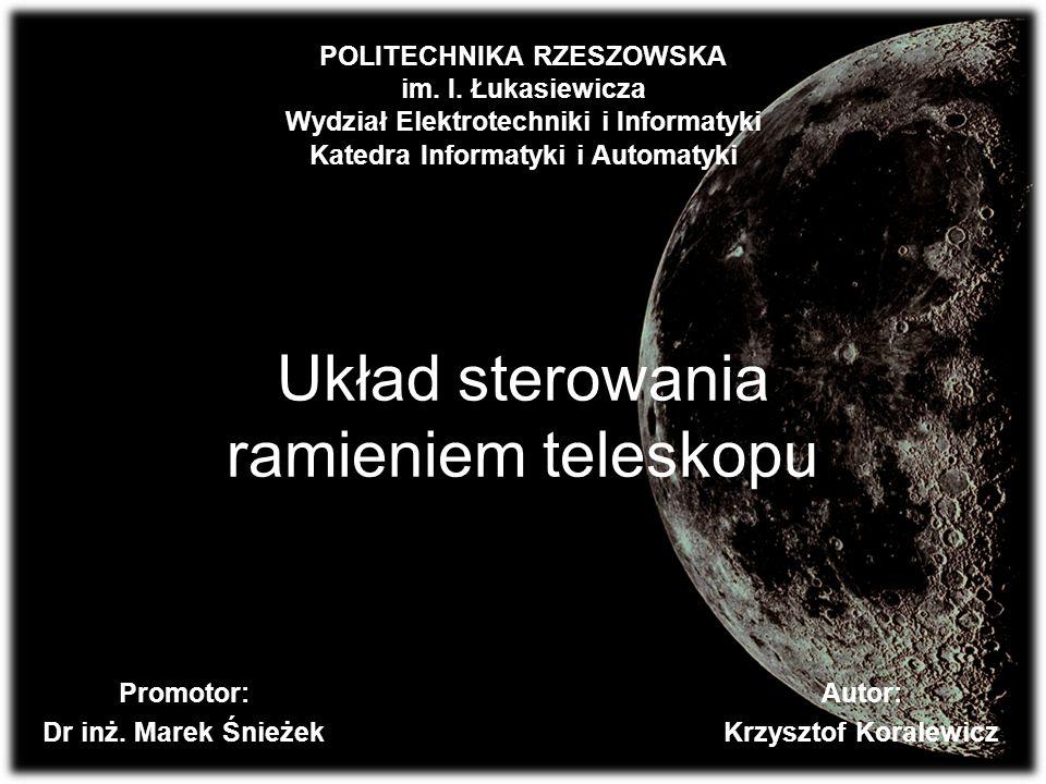 Układ sterowania ramieniem teleskopu Promotor: Dr inż. Marek Śnieżek Autor: Krzysztof Koralewicz POLITECHNIKA RZESZOWSKA im. I. Łukasiewicza Wydział E