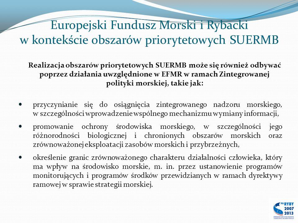 Europejski Fundusz Morski i Rybacki w kontekście obszarów priorytetowych SUERMB Realizacja obszarów priorytetowych SUERMB może się również odbywać pop