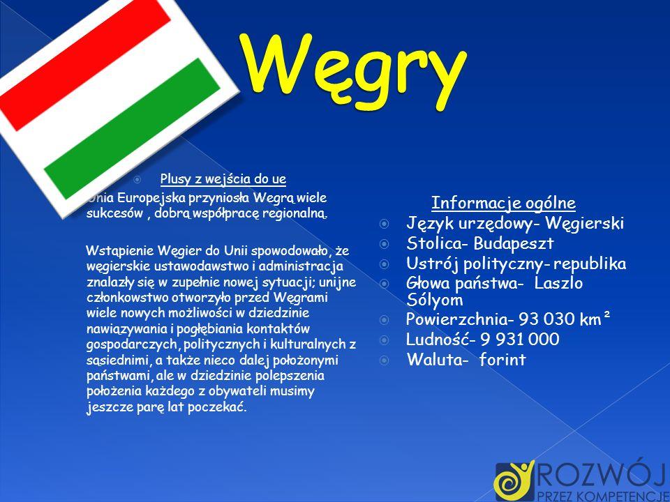 Plusy z wejścia do ue Unia Europejska przyniosła Wegrą wiele sukcesów, dobrą współpracę regionalną. Wstąpienie Węgier do Unii spowodowało, że węgiersk