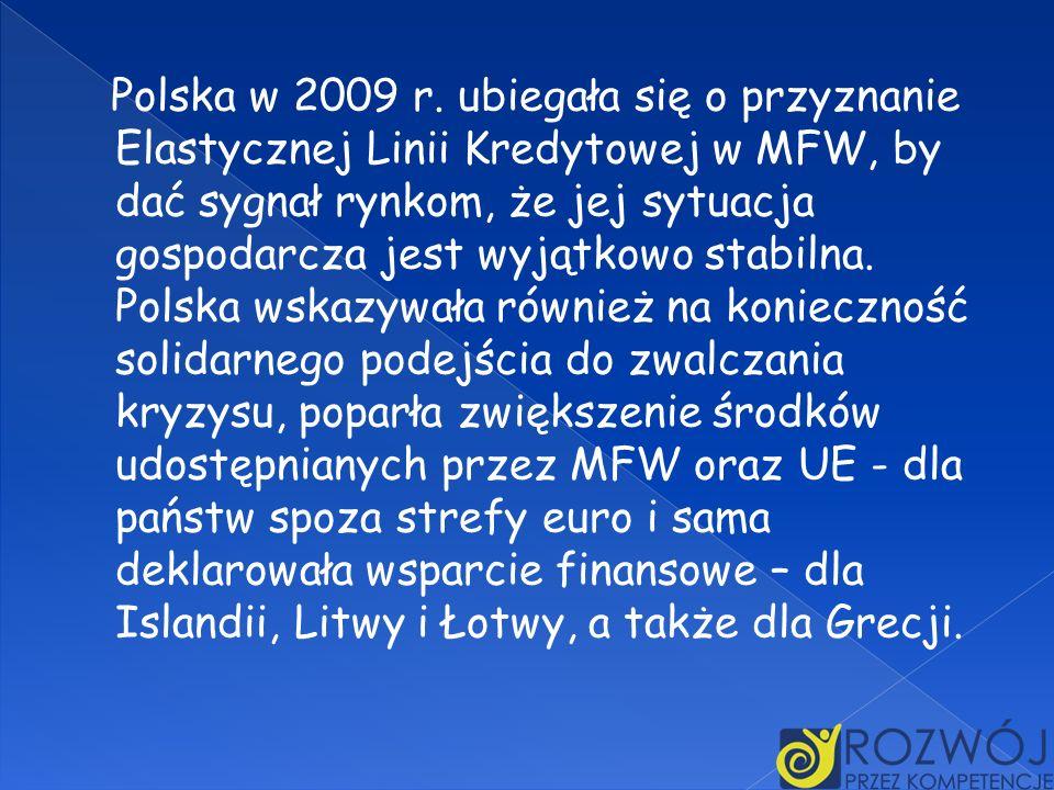 Polska w 2009 r. ubiegała się o przyznanie Elastycznej Linii Kredytowej w MFW, by dać sygnał rynkom, że jej sytuacja gospodarcza jest wyjątkowo stabil