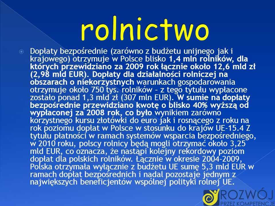 Dopłaty bezpośrednie (zarówno z budżetu unijnego jak i krajowego) otrzymuje w Polsce blisko 1,4 mln rolników, dla których przewidziano za 2009 rok łąc
