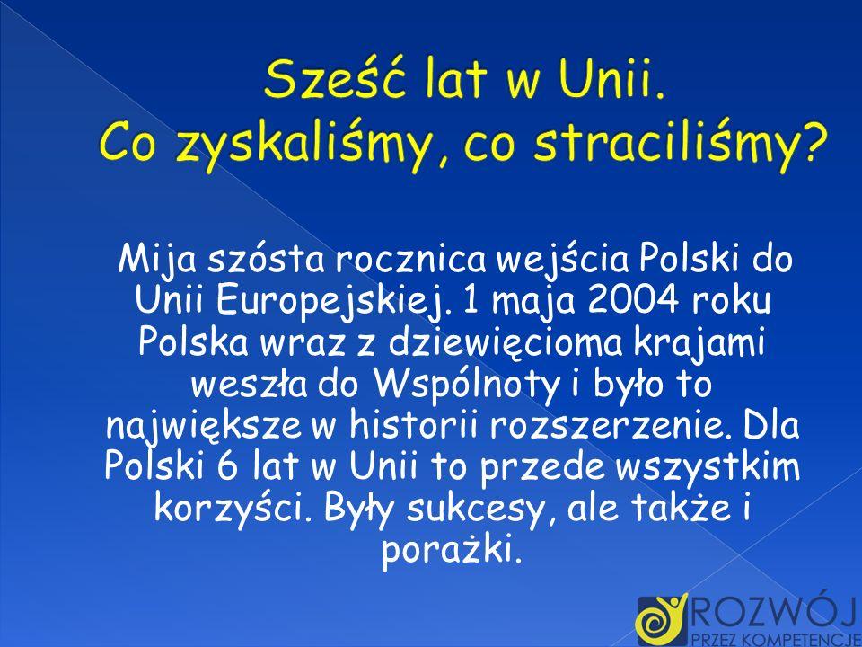 Mija szósta rocznica wejścia Polski do Unii Europejskiej. 1 maja 2004 roku Polska wraz z dziewięcioma krajami weszła do Wspólnoty i było to największe