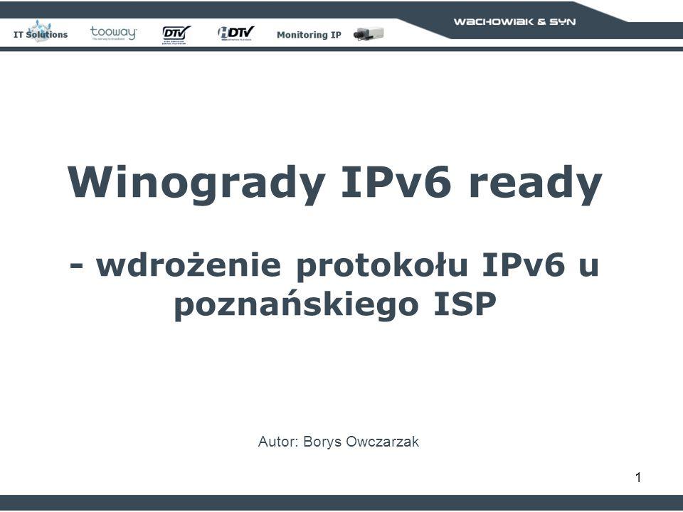 1 Winogrady IPv6 ready - wdrożenie protokołu IPv6 u poznańskiego ISP Autor: Borys Owczarzak