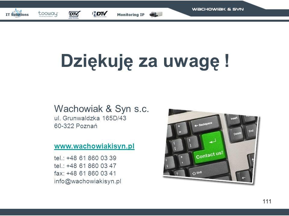 111 Dziękuję za uwagę ! Wachowiak & Syn s.c. ul. Grunwaldzka 165D/43 60-322 Poznań www.wachowiakisyn.pl tel.: +48 61 860 03 39 tel.: +48 61 860 03 47