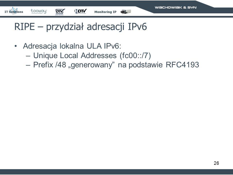 26 RIPE – przydział adresacji IPv6 Adresacja lokalna ULA IPv6: –Unique Local Addresses (fc00::/7) –Prefix /48 generowany na podstawie RFC4193