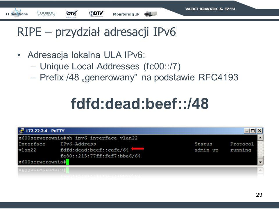 29 RIPE – przydział adresacji IPv6 Adresacja lokalna ULA IPv6: –Unique Local Addresses (fc00::/7) –Prefix /48 generowany na podstawie RFC4193 fdfd:dead:beef::/48