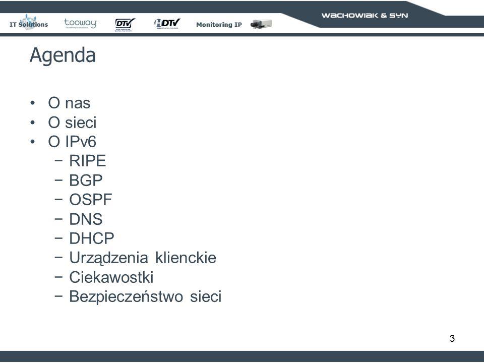 3 O nas O sieci O IPv6 RIPE BGP OSPF DNS DHCP Urządzenia klienckie Ciekawostki Bezpieczeństwo sieci Agenda