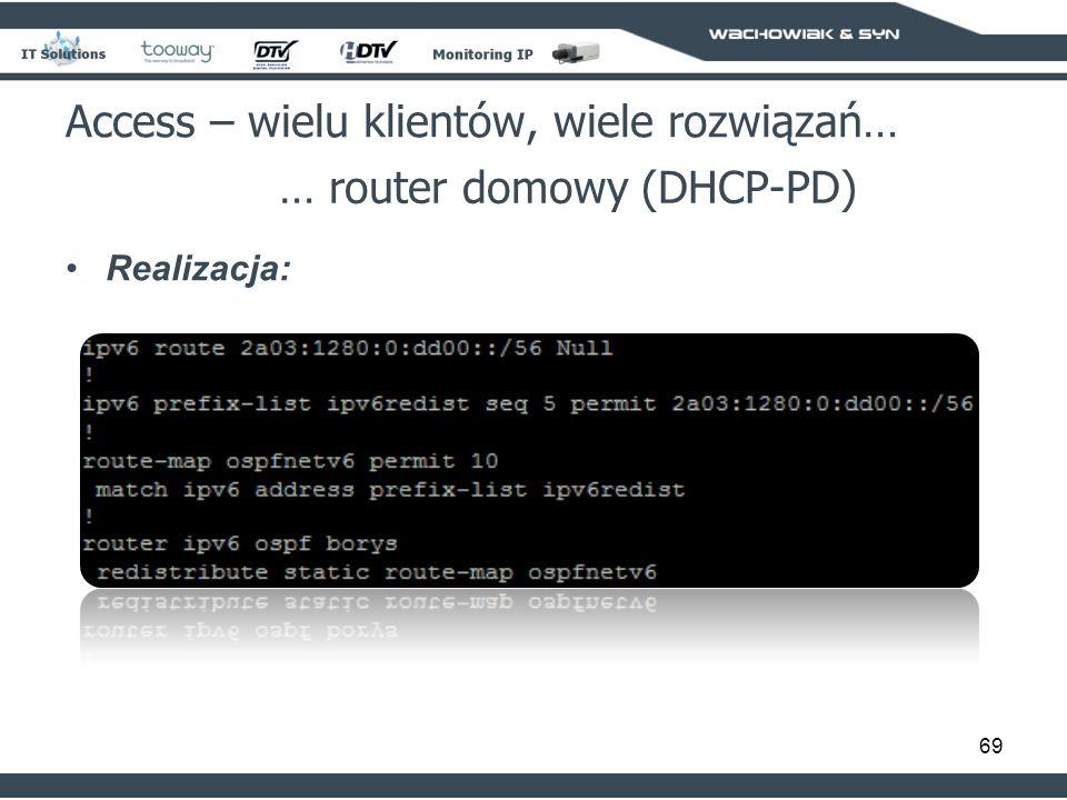 69 Access – wielu klientów, wiele rozwiązań… … router domowy (DHCP-PD) Realizacja:
