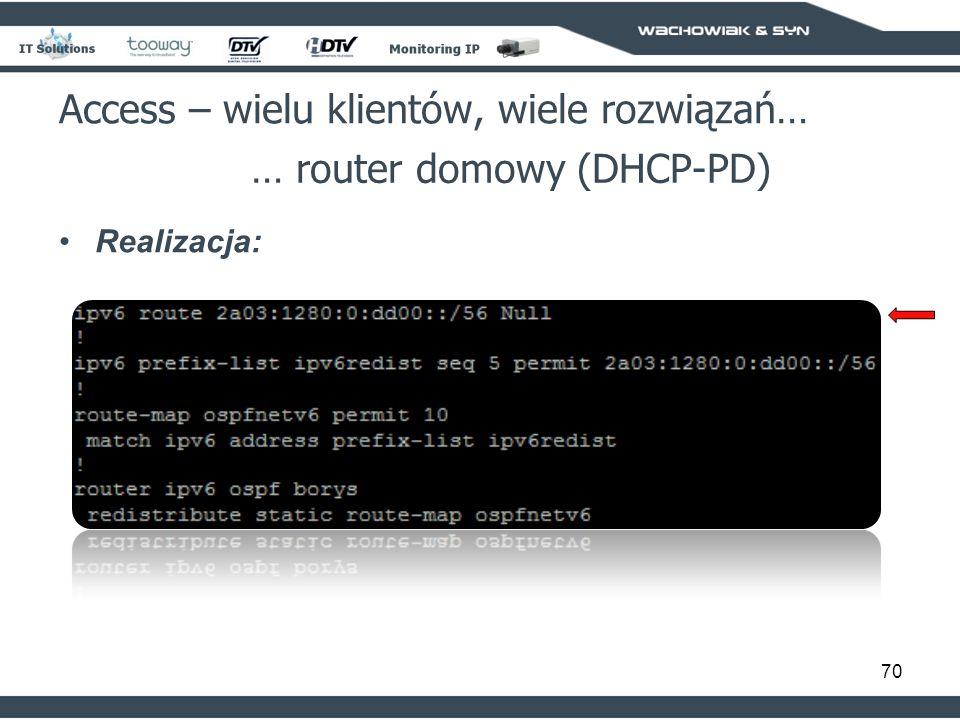 70 Access – wielu klientów, wiele rozwiązań… … router domowy (DHCP-PD) Realizacja: