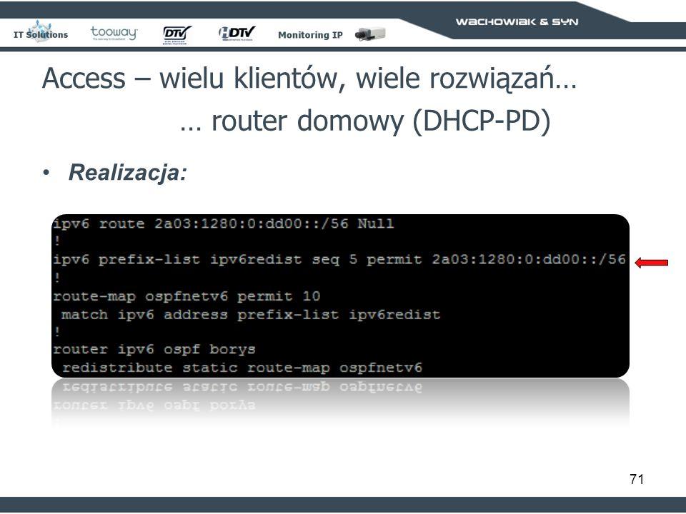 71 Access – wielu klientów, wiele rozwiązań… … router domowy (DHCP-PD) Realizacja:
