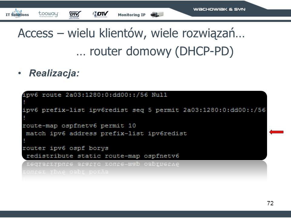 72 Access – wielu klientów, wiele rozwiązań… … router domowy (DHCP-PD) Realizacja:
