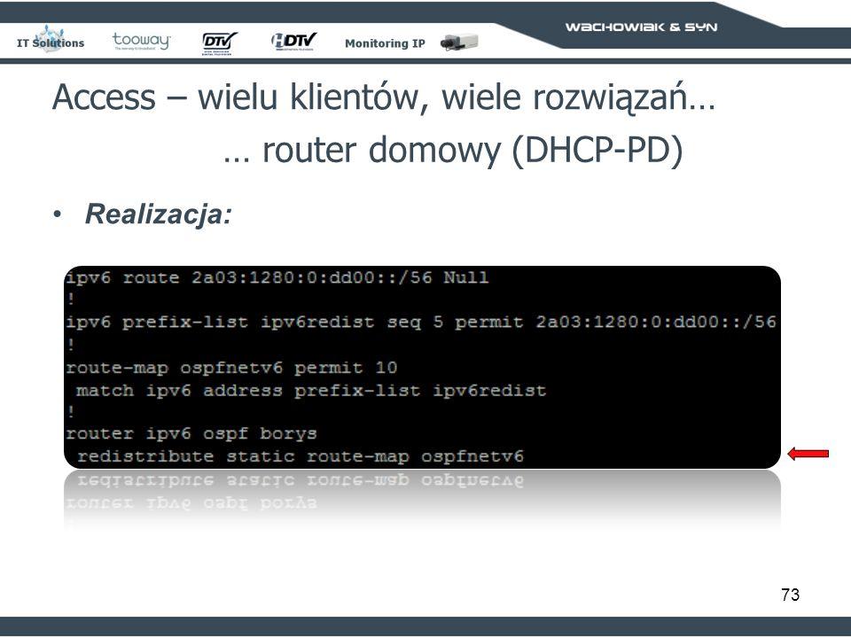 73 Access – wielu klientów, wiele rozwiązań… … router domowy (DHCP-PD) Realizacja: