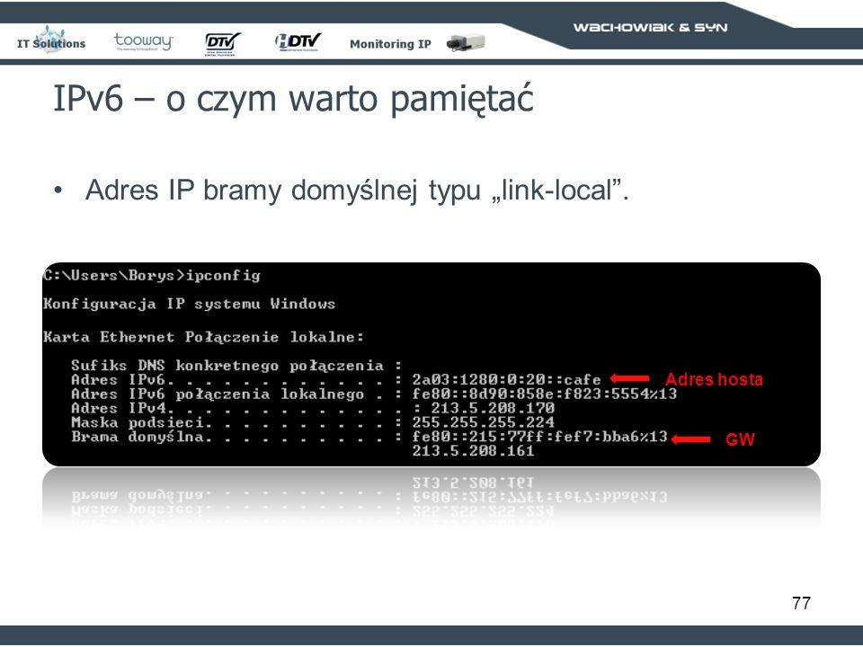 77 IPv6 – o czym warto pamiętać Adres IP bramy domyślnej typu link-local. Adres hosta GW