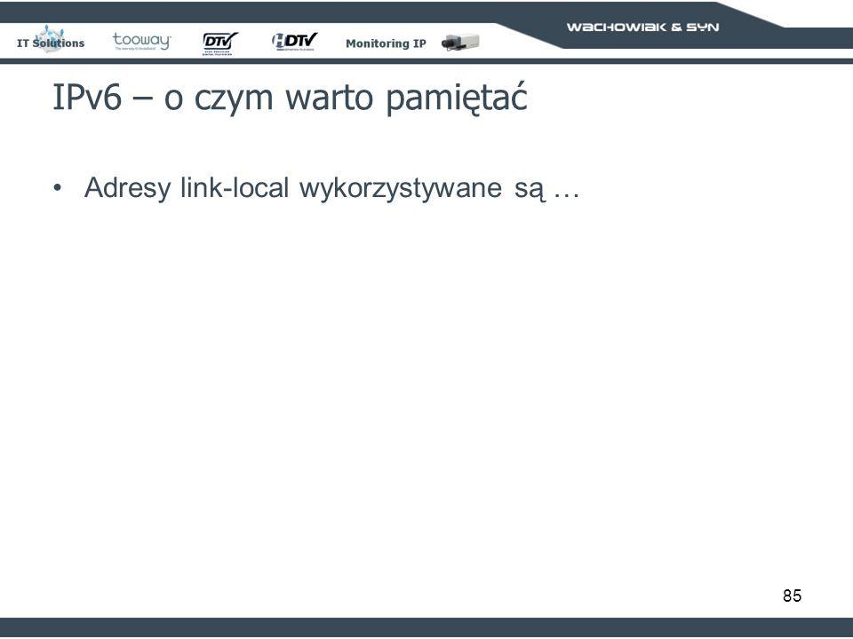 85 IPv6 – o czym warto pamiętać Adresy link-local wykorzystywane są …