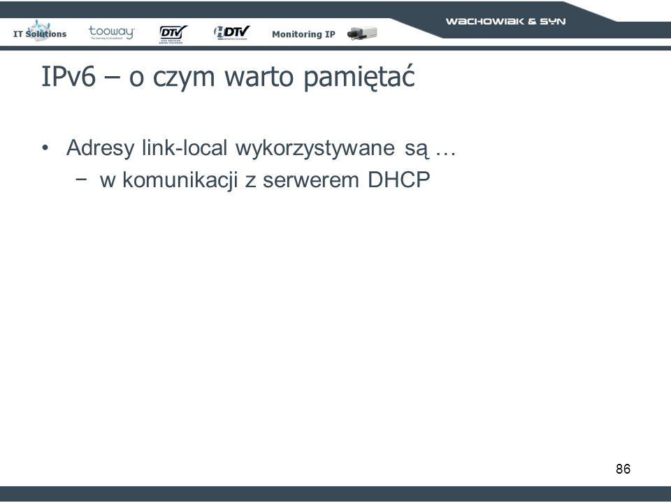 86 IPv6 – o czym warto pamiętać Adresy link-local wykorzystywane są … w komunikacji z serwerem DHCP