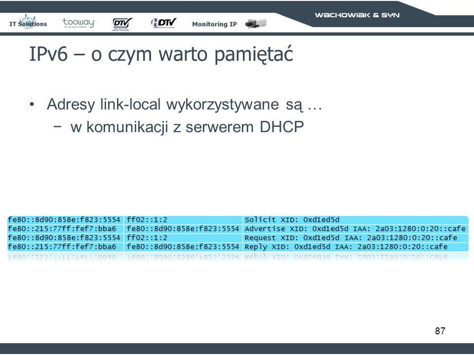 87 IPv6 – o czym warto pamiętać Adresy link-local wykorzystywane są … w komunikacji z serwerem DHCP