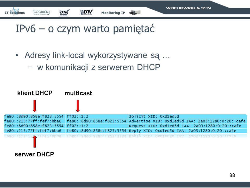 88 IPv6 – o czym warto pamiętać Adresy link-local wykorzystywane są … w komunikacji z serwerem DHCP multicast serwer DHCP klient DHCP