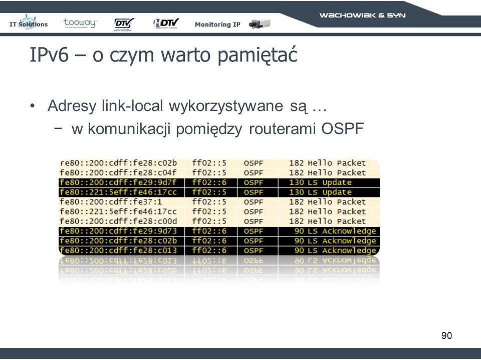 90 IPv6 – o czym warto pamiętać Adresy link-local wykorzystywane są … w komunikacji pomiędzy routerami OSPF