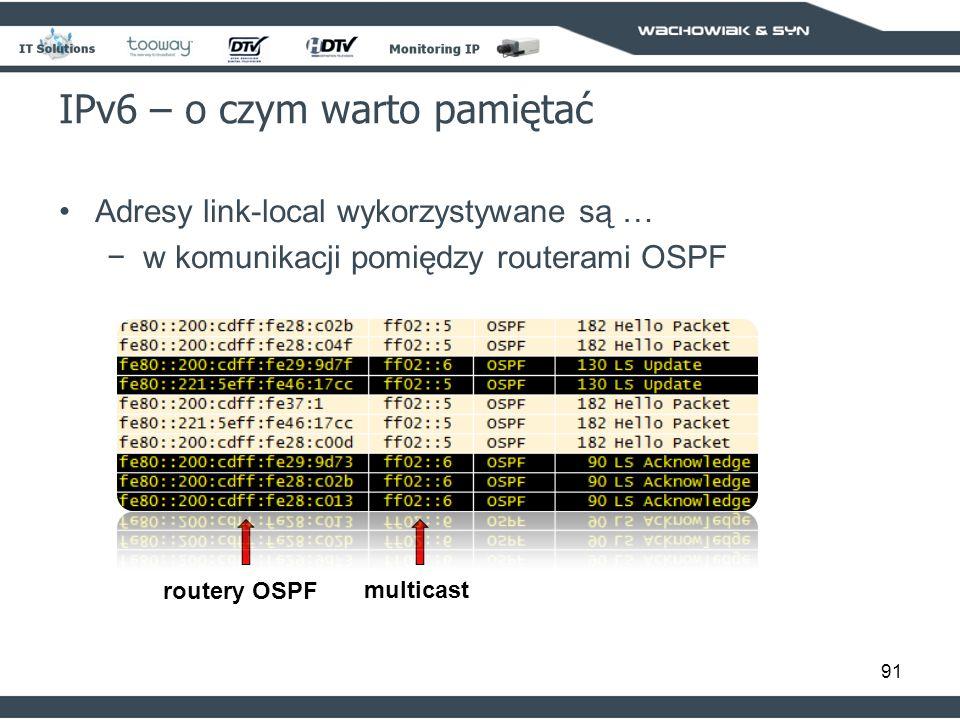 91 IPv6 – o czym warto pamiętać Adresy link-local wykorzystywane są … w komunikacji pomiędzy routerami OSPF routery OSPF multicast
