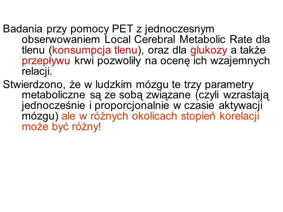 Badania przy pomocy PET z jednoczesnym obserwowaniem Local Cerebral Metabolic Rate dla tlenu (konsumpcja tlenu), oraz dla glukozy a także przepływu kr