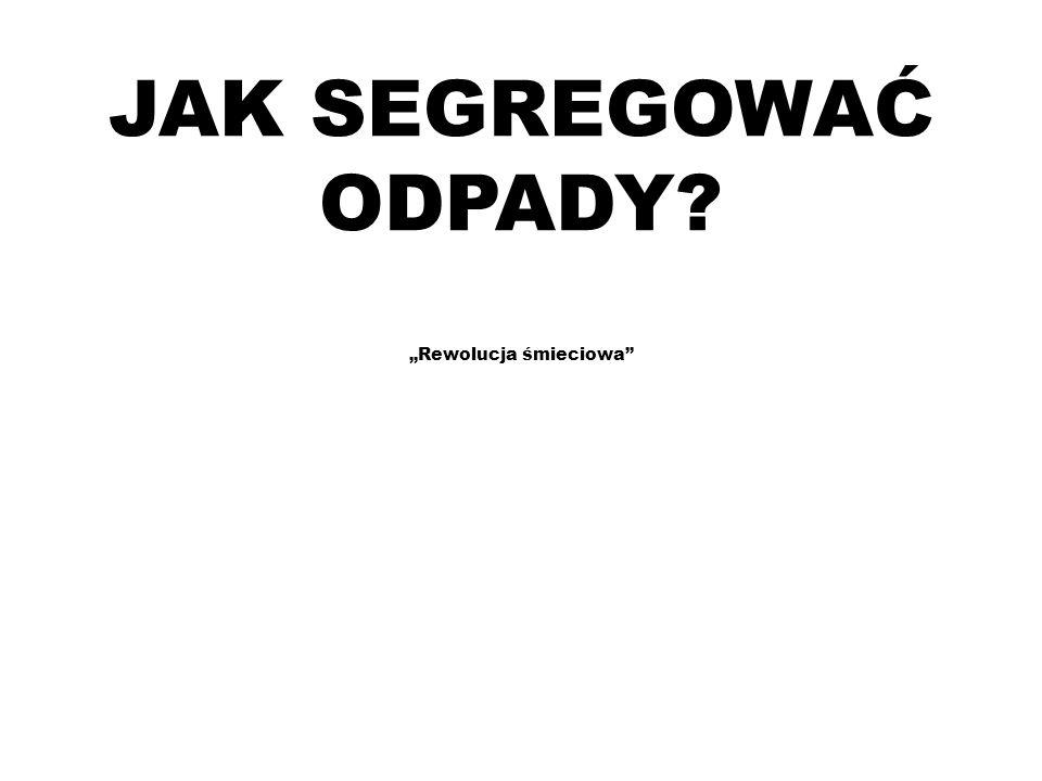 JAK SEGREGOWAC ODPADY.