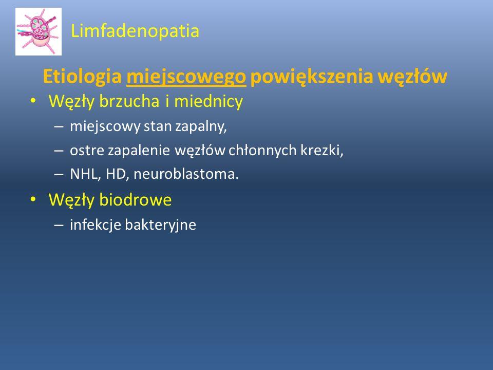 Etiologia miejscowego powiększenia węzłów Węzły brzucha i miednicy – miejscowy stan zapalny, – ostre zapalenie węzłów chłonnych krezki, – NHL, HD, neu