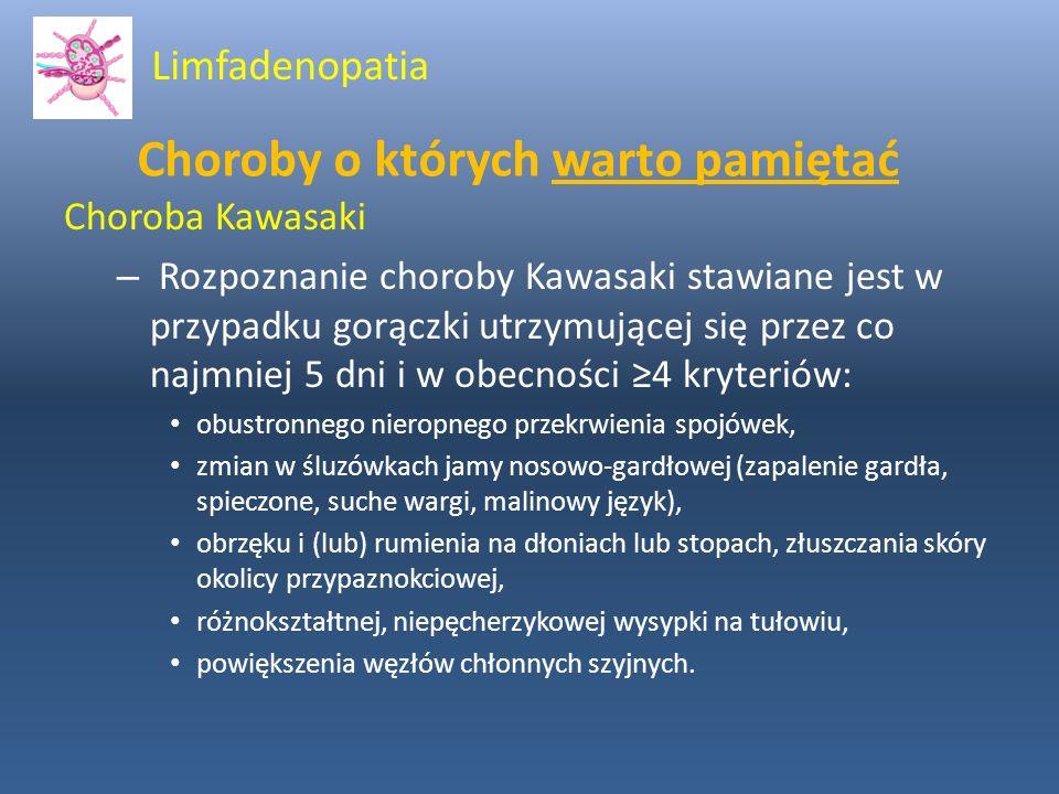 Choroby o których warto pamiętać Choroba Kawasaki – Rozpoznanie choroby Kawasaki stawiane jest w przypadku gorączki utrzymującej się przez co najmniej