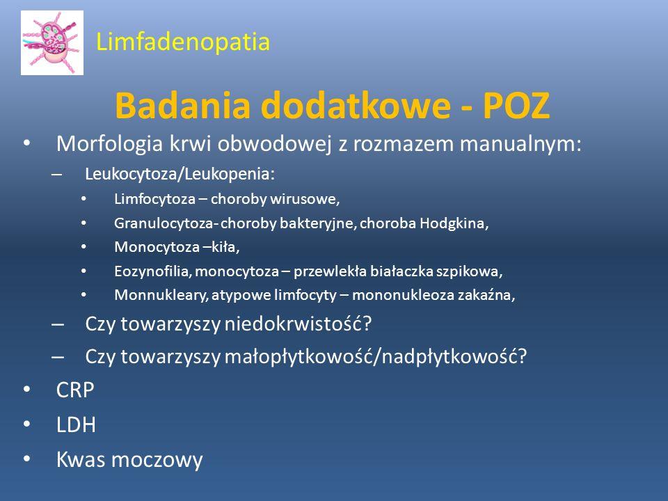 Badania dodatkowe - POZ Morfologia krwi obwodowej z rozmazem manualnym: – Leukocytoza/Leukopenia: Limfocytoza – choroby wirusowe, Granulocytoza- choro