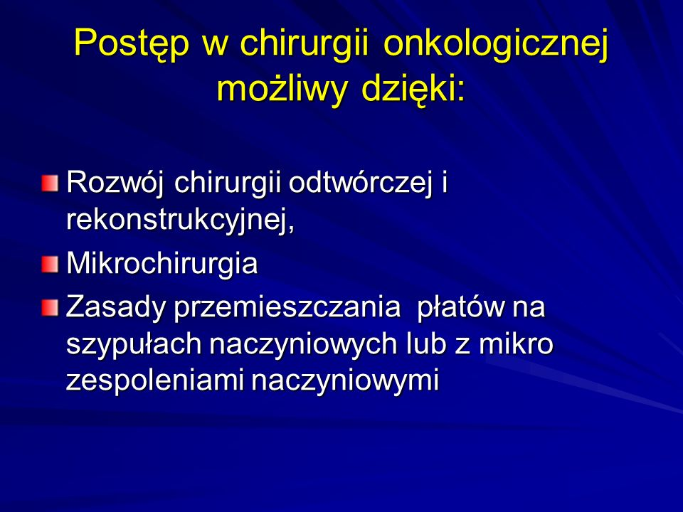 Postęp w chirurgii onkologicznej możliwy dzięki: Rozwój chirurgii odtwórczej i rekonstrukcyjnej, Mikrochirurgia Zasady przemieszczania płatów na szypułach naczyniowych lub z mikro zespoleniami naczyniowymi