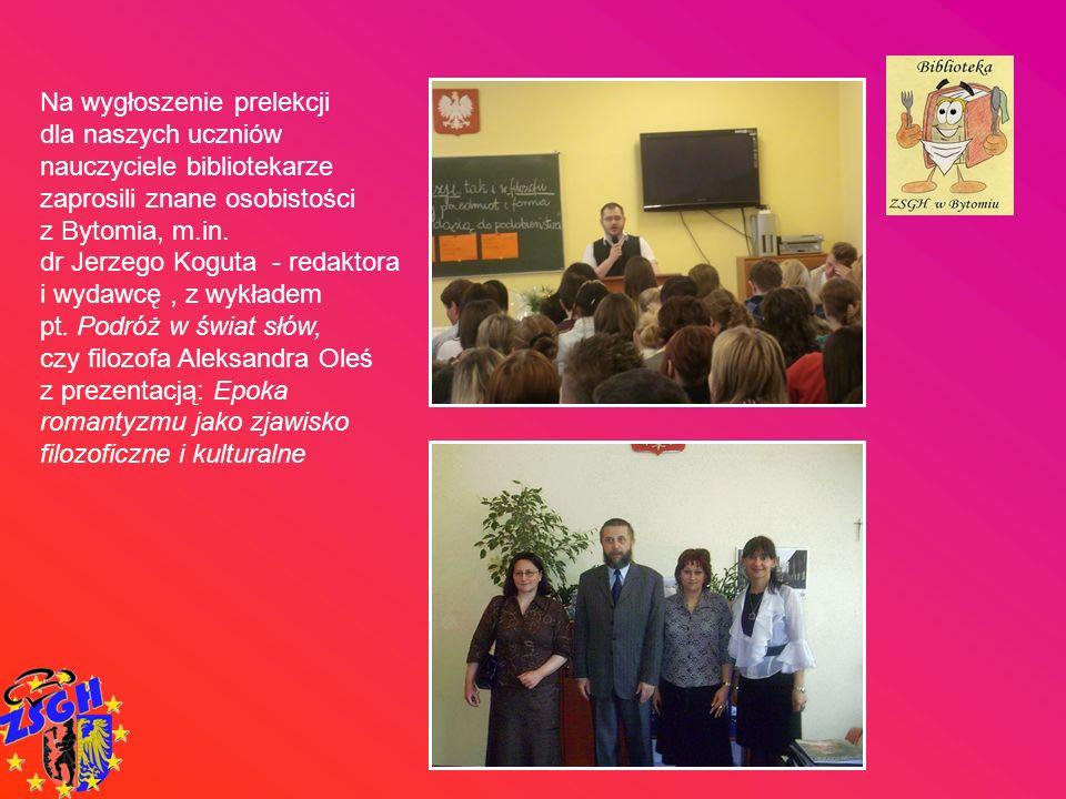 Na wygłoszenie prelekcji dla naszych uczniów nauczyciele bibliotekarze zaprosili znane osobistości z Bytomia, m.in. dr Jerzego Koguta - redaktora i wy