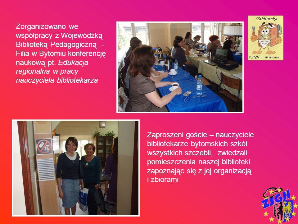 Zorganizowano we współpracy z Wojewódzką Biblioteką Pedagogiczną - Filia w Bytomiu konferencję naukową pt. Edukacja regionalna w pracy nauczyciela bib
