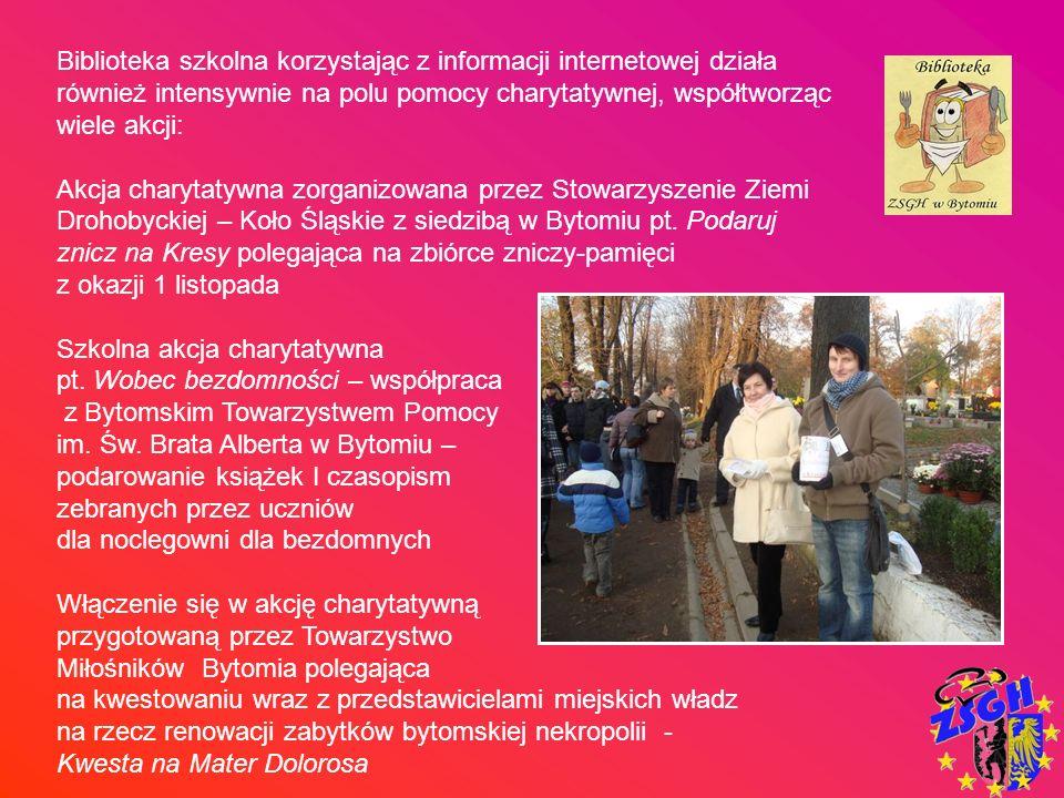 Biblioteka szkolna korzystając z informacji internetowej działa również intensywnie na polu pomocy charytatywnej, współtworząc wiele akcji: Akcja char