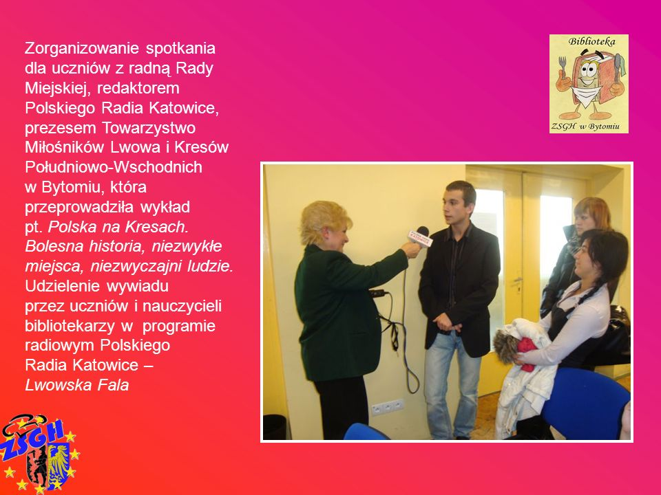 Zorganizowanie spotkania dla uczniów z radną Rady Miejskiej, redaktorem Polskiego Radia Katowice, prezesem Towarzystwo Miłośników Lwowa i Kresów Połud